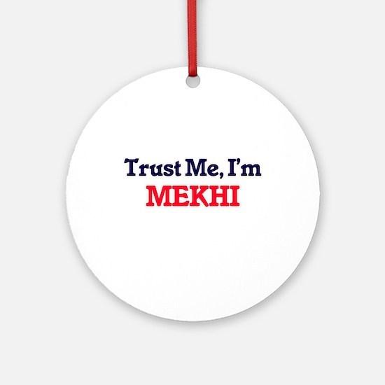 Trust Me, I'm Mekhi Round Ornament
