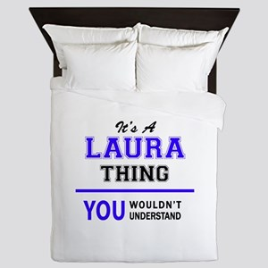 It's LAURA thing, you wouldn't underst Queen Duvet