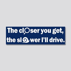 The Closer-The Slower I'll drive Car Magnet 10 x 3