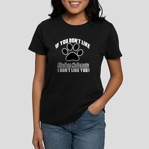 If You Don't Like Alaskan Mal Women's Dark T-Shirt