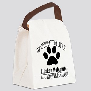 If You Don't Like Alaskan Malamut Canvas Lunch Bag
