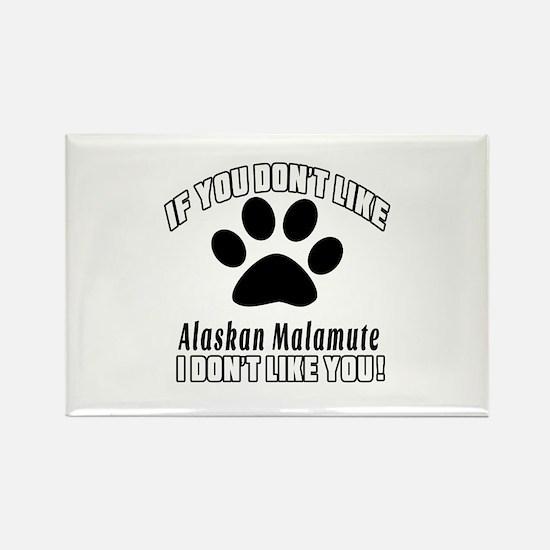 If You Don't Like Alaskan Malamut Rectangle Magnet