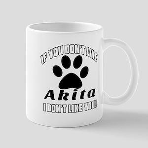 If You Don't Like Akita Dog Mug