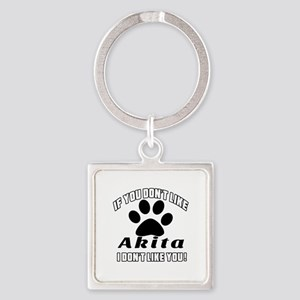 If You Don't Like Akita Dog Square Keychain