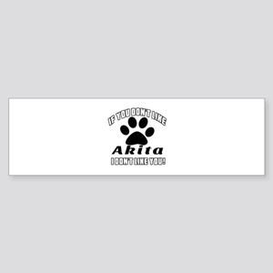 If You Don't Like Akita Dog Sticker (Bumper)