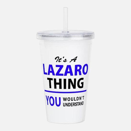 It's LAZARO thing, you Acrylic Double-wall Tumbler