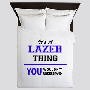 It's LAZER thing, you wouldn't underst Queen Duvet