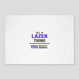 It's LAZER thing, you wouldn't unde 5'x7'Area Rug