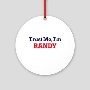 Trust Me, I'm Randy Round Ornament
