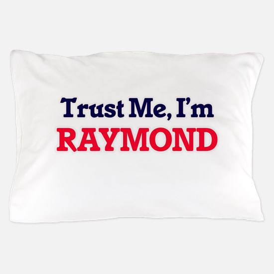 Trust Me, I'm Raymond Pillow Case