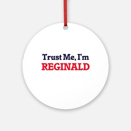 Trust Me, I'm Reginald Round Ornament