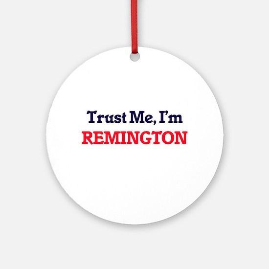 Trust Me, I'm Remington Round Ornament