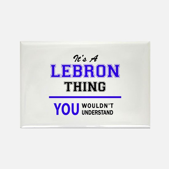 It's LEBRON thing, you wouldn't understand Magnets
