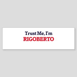 Trust Me, I'm Rigoberto Bumper Sticker