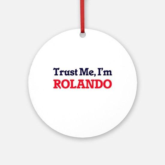 Trust Me, I'm Rolando Round Ornament