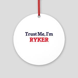 Trust Me, I'm Ryker Round Ornament