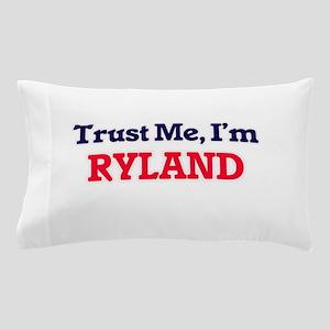 Trust Me, I'm Ryland Pillow Case