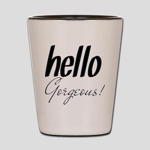 Hello Gorgeous Shot Glass