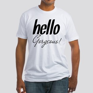 Hello Gorgeous Fitted T-Shirt