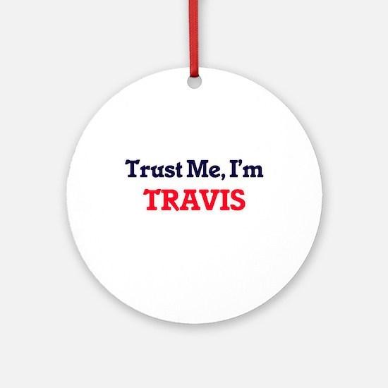 Trust Me, I'm Travis Round Ornament