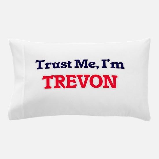 Trust Me, I'm Trevon Pillow Case