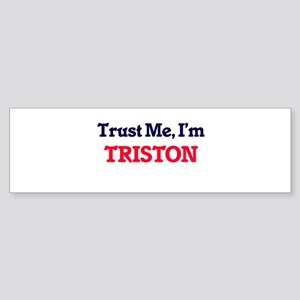 Trust Me, I'm Triston Bumper Sticker