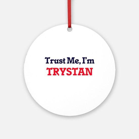 Trust Me, I'm Trystan Round Ornament