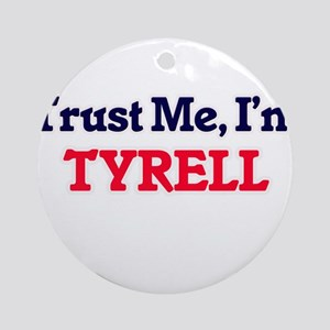 Trust Me, I'm Tyrell Round Ornament