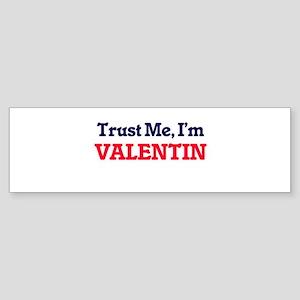 Trust Me, I'm Valentin Bumper Sticker