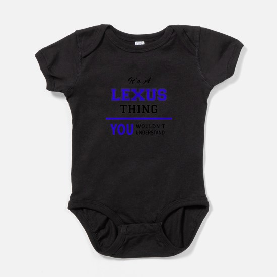 It's LEXUS thing, you wouldn't under Baby Bodysuit
