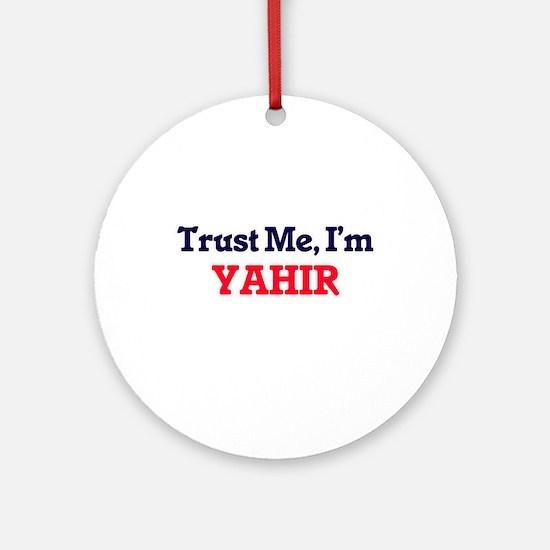 Trust Me, I'm Yahir Round Ornament
