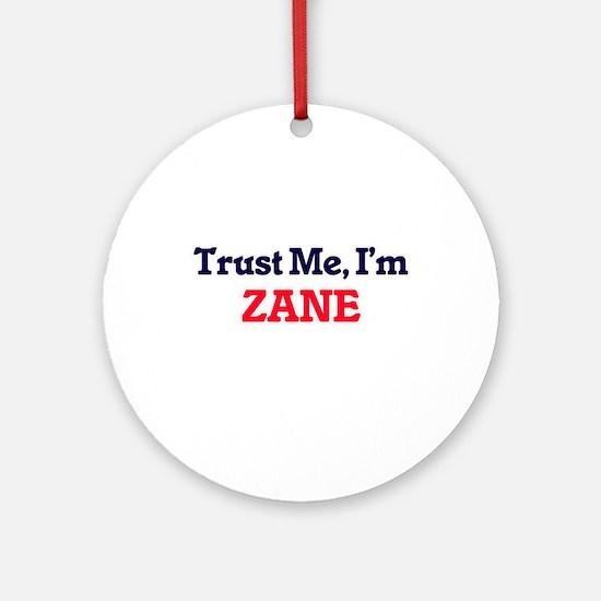 Trust Me, I'm Zane Round Ornament