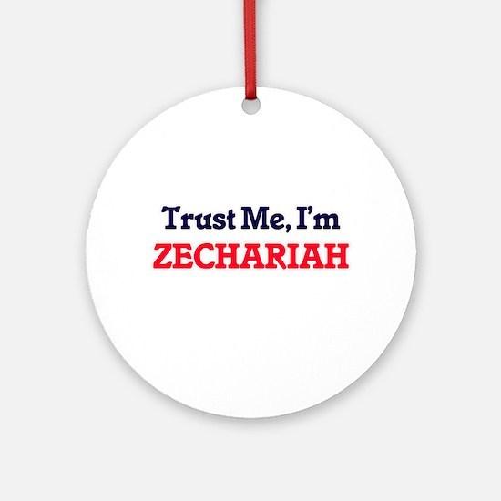 Trust Me, I'm Zechariah Round Ornament