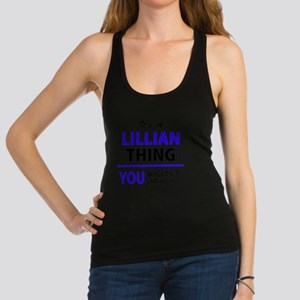 It's LILLIAN thing, you wouldn' Racerback Tank Top