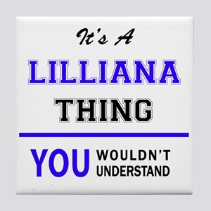 It's LILLIANA thing, you wouldn't und Tile Coaster