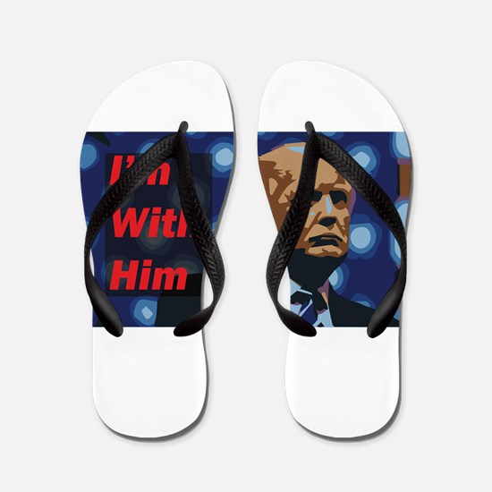 Trump - I'm With Him Flip Flops