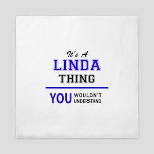 It's LINDA thing, you wouldn't underst Queen Duvet