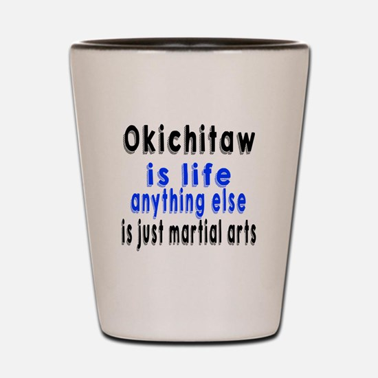 Okichitaw Is Life Anything Else Is Just Shot Glass