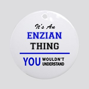 It's an ENZIAN thing, you wouldn't Round Ornament