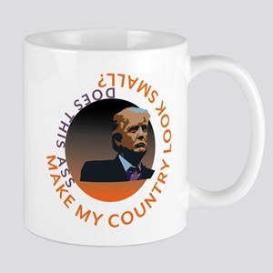 Trump - Does this ASS make my COUNTRY look SM Mugs