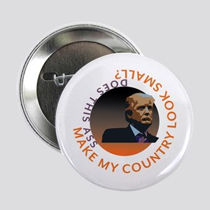 "Trump - Does this ASS make my COUNTRY 2.25"" Button"