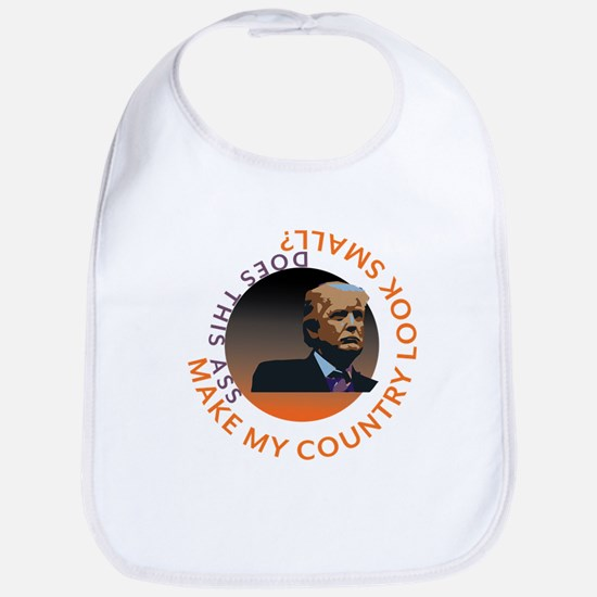 Trump - Does this ASS make my COUNTRY loo Baby Bib