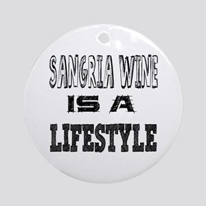 Sangria Wine Is A LifeStyle Round Ornament