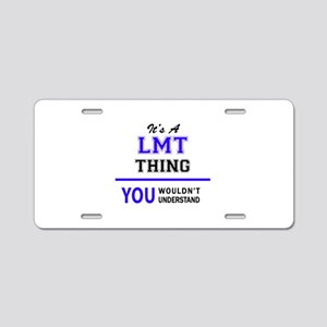 It's LMT thing, you wouldn' Aluminum License Plate