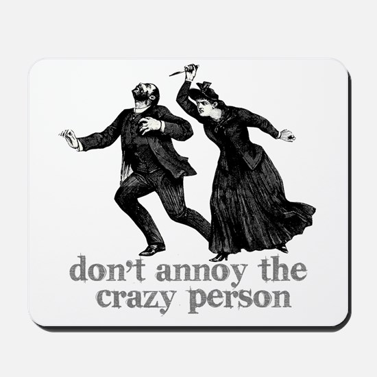 Don't Annoy The Crazy Person Mousepad