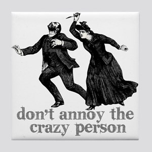 Don't Annoy The Crazy Person Tile Coaster