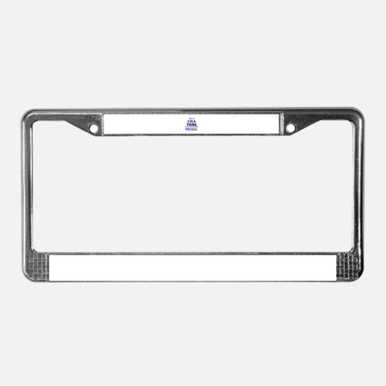 It's LOLA thing, you wouldn't License Plate Frame