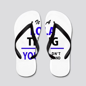 It's LOLA thing, you wouldn't understan Flip Flops