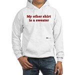 My other shirt is a sweater Hooded Sweatshirt