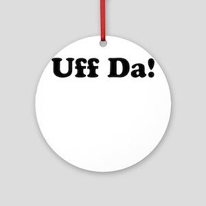 Uff da! Round Ornament